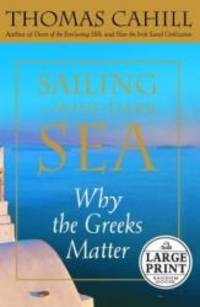 image of Sailing the Wine-Dark Sea: Why the Greeks Matter (Random House Large Print Nonfiction)