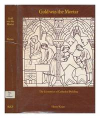 Gold Was the Mortar: The Economics of Cathedral Building by  Henry Kraus - Hardcover - from World of Books Ltd (SKU: GOR007038763)