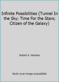 Infinite Possibilities (Tunnel In the Sky; Time For the Stars; Citizen of the Galaxy) by Robert A. Heinlein - Hardcover - 2002 - from ThriftBooks and Biblio.com