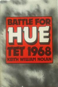 Battle For HUE Tet 1968 by Keith William Nolan - First Printing - 1983 - from Simplyusedbooks and Biblio.com