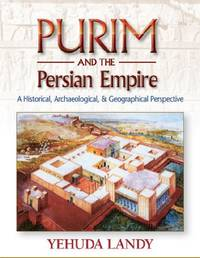Purim and the Persian Empire: A Historical, Archaeological, & Geographical Perspective