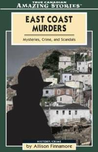 East Coast Murders : Mysteries, Crimes and Scandals