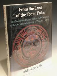 From the Land of the Totem Poles: The Northwest Coast Indian Art Collection of the American Museum of Natural History