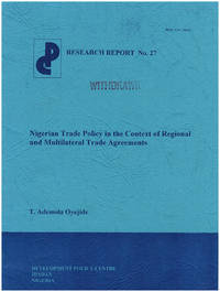 Nigerian Trade Policy in the Context of Regional and Multilateral Trade Agreements (Research Report No. 27) by  T. Ademola Oyejide - Paperback - 2001 - from Diatrope Books and Biblio.co.uk