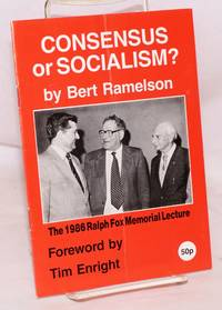 Consensus or socialism? The 1986 Ralph Fox Memorial Lecture, foreword by Tim Enright