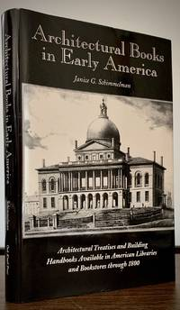 image of Architectural Books in Early America Architectural Treatises and Building Handbooks Available in American Libraries and Bookstores through 1800