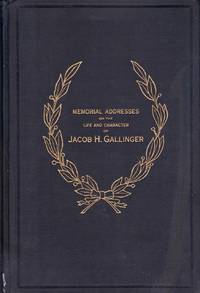 Memorial Addresses Delivered in The Senate and the House of Representatives of The United States on The Life and Character of Jacob H. Gallinger