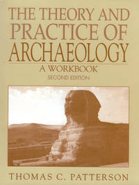 The Theory and Practice of Archaeology A Workbook (2nd Edition)