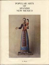 Popular Arts of Spanish New Mexico by  E Boyd - First Edition. - 1974 - from The Book Faerie (SKU: 020030)