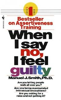When I Say No, I Feel Guilty: How to Cope Using the Skills of Systematic Assertive Therapy