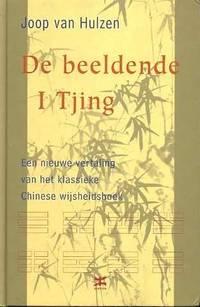 De beeldende I Tjing. Een nieuwe vertaling van het klassieke Chinese wijsheidsboek