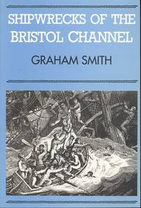 Shipwrecks of the Bristol Channel by  Graham Smith - 1st  Edition - 1991 - from Dereks Transport Books and Biblio.com