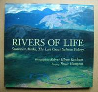 Rivers Of Life. Southwest Alaska, The Last Great Salmon Fishery