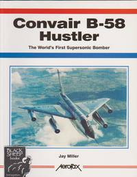 Convair B-58 Hustler: The World\'s First Supersonic Bomber