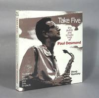 Take Five, The Public And Private Lives Of Paul Desmond