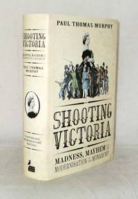 Shooting Victoria Madness, Mayhem, and the Rebirth of the British Monarchy