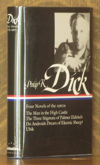 Philip K. Dick: Four Novels of the 1960s The Man in the High Castle / The Three Stigmata of Palmer Eldritch / Do Androids Dream of Electric Sheep? / Ubik