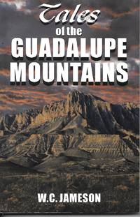Tales Of The Guadalupe Mountains by  W. C Jameson - Paperback - first thus - 1996 - from Ye Old Bookworm (SKU: 7809)