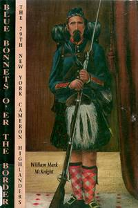 Blue Bonnets O\'er the Border: The 79th New York Cameron Highlanders