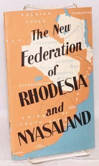 image of The New Federation of ... Rhodesia and Nyasaland
