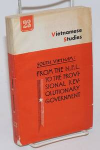 Vietnamese studies: no. 23: South Vietnam: from the N. F. L. to the provisional revolutionary...