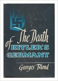 The Death of Hitler's Germany / Translated by Frances Frenaye by Georges Blond - Hardcover - from Rose & Thyme NYC and Biblio.com