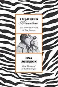 image of I Married Adventure: The Lives of Martin and Osa Johnson
