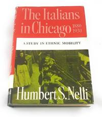 Italians in Chicago, 1880-1930; A Study in Ethnic Mobility (The Urban Life in America)