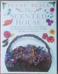 The Scented House: A creative guide to fragrent and decorative ideas for every room