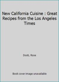 New California Cuisine : Great Recipes from the Los Angeles Times