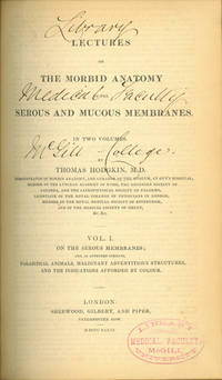 Lectures on the Morbid Anatomy of the Serous and Mucous Membranes by  Thomas Hodgkin - Hardcover - 1836 - from Jeremy Norman & Co., Inc. and Biblio.com