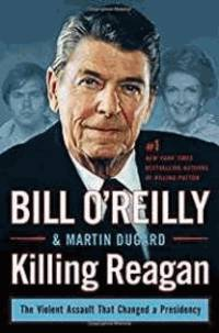 Killing Reagan: The Violent Assault That Changed a Presidency (Bill O'Reilly's Killing...