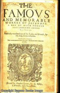 THE FAMOUS AND MEMORABLE WORKES OF JOSEPHUS. A Man of Much Honour and Learning Among the Jewes. Faithfully translated out of the Latin and the French by Tho. Lodge, Doctor in Physicke