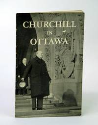 (Winston) Churchill in Ottawa: Photo-illustrated Text of His Speech to the Parliament of Canada, 30 December 1941