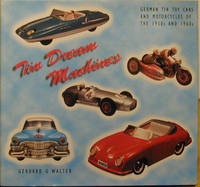 Tin Dream Machines: German Tinplate Toy Cars and Motorcycles of the 1950s and 1960s