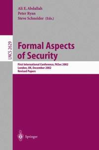 Formal Aspects of Security : First International Conference, FASec 2002, London, UK, December 2002 - Revised Papers