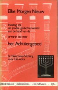 Elke morgen nieuw. Inleiding tot de Joodse gedachtenwereld aan de hand van een van de centrale Joodse gebeden of Achttiengebed