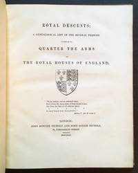 Royal Descents: A Genealogical List of the Several Persons Entitled to Quarter the Arms of the Royal Houses of England