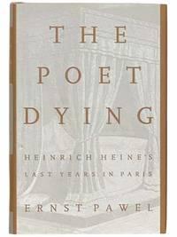 The Poet Dying: Heinrich Heine's Last Years in Paris