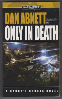 Only in Death (Gaunt's Ghosts Novels)