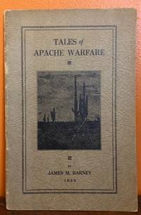 TALES OF APACHE WARFARE. TRUE STORES OF MASSACRES, FIGHTS AND RAIDS IN ARIZONA AND NEW MEXICO