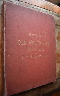 MEMORIALS OF OLD NEWCASTLE UPON TYNE, Containing 42 Etchings. From Original Drawings by T M Richardson, Senr. With Descriptive Letterpress, A Sketch of the Artist's Life, and A List of His Exhibited Works