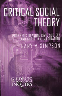 image of Critical Social Theory: Prophetic Reason, Civil Society, and Christian Imagination