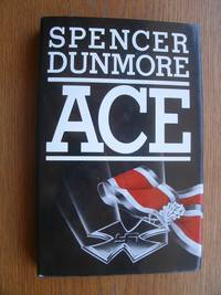 Ace by  Spencer Dunmore - First Canadian edition first printing - 1982 - from Scene of the Crime Books, IOBA (SKU: 18325)