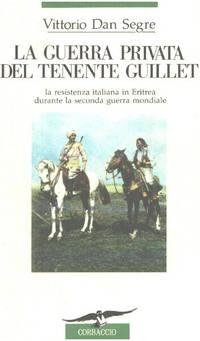 image of La guerra privata del tenente Guillet. La resistenza italiana in Eritrea durante la seconda guerra mondiale