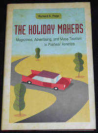 image of The Holiday Makers: Magazines, Advertising, and Mass Tourism in Postwar America