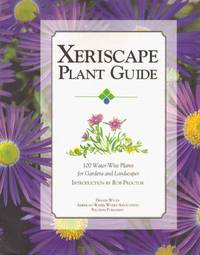 XERISCAPE PLANT GUIDE; 100 Water-Wise Plants for Gardens and Landscapes