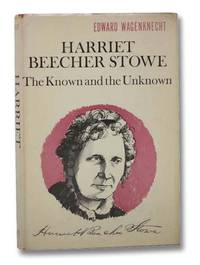 Harriet Beecher Stowe: The Known and the Unknown
