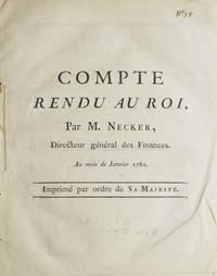 Compte Rendu au Roi. Par M. Necker, Dirécteur Général de France. Au mois de Janvier, 1781