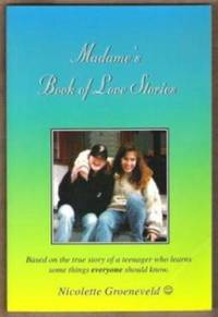 MADAME'S BOOK OF LOVE STORIES Based on the True Story of a Teenager Who  Learns Some Things Everyone Should Know.